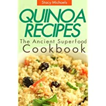 Quinoa Recipes: The Ancient Superfood Cookbook by Stacy Michaels (2013-07-15)