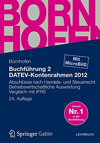 Buchführung 2 DATEV-Kontenrahmen 2012: Abschlüsse nach Handels- und Steuerrecht ― Betriebswirtschaftliche Auswertung ― Vergleich mit IFRS (Bornhofen Buchführung 2 LB)