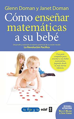 Como Enseñar Matematicas A Su Bebe (Tu hijo y tú) por Glenn Doman