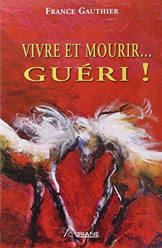 Vivre et mourir... guéri ! par France Gauthier