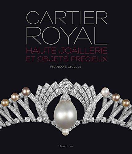 Cartier Royal : Haute joaillerie et objets précieux : Biennale des antiquaires et de la haute joaillerie 2014, Paris