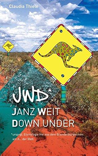 jwd* - Janz weit down under: ursprgl. Etymologie frei aus dem Brandenburgischen am A. der Welt