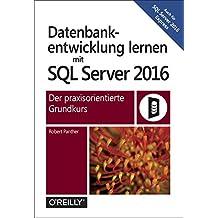 Datenbankentwicklung mit SQL Server 2016: Der praxisorientierte Grundkurs