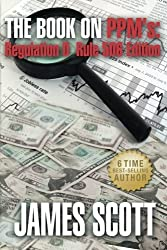 The Book on PPMs: Regulation D Rule 506 Edition (New Renaissance Series on Corporate Strategies) (Volume 5) by James Scott (2013-04-25)