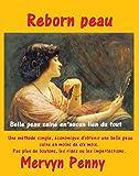 Reborn peau: Belle peau saine en un rien de temps Une méthode simple et économique d'obtenir belle, saine Peau en moins de 6 mois. Pas plus de boutons, taches ou rides