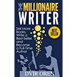 Writer: The Millionaire Writer: Sell More Books, Write a Best-Seller and Become a Full-Time Author (Self publishing, author, kindle publishing Book 1) (English Edition)