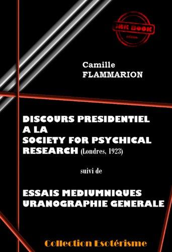 Lire en ligne Discours Présidentiel à la SOCIETY FOR PSYCHICAL RESEARCH suivi d'Essais Médiumniques Uranographie Générale: Edition intégrale epub pdf