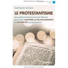 Le protestantisme: Une synthèse d'introduction et de référence pour éclairer l'histoire, la foi, les courants et l'actualité du protestantisme.