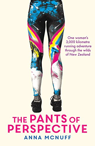 The Pants Of Perspective: One Woman's 3,000 kilometre running adventure through the wilds of New Zealand (English Edition) (Adventure Womens Pant)