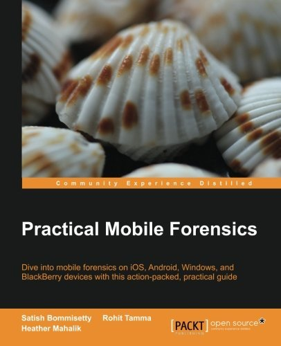 Practical Mobile Forensics by Satish Bommisetty (2014-06-04)