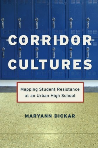 Corridor Cultures: Mapping Student Resistance at an Urban School (Qualitative Studies in Psychology) by Maryann Dickar (2008-11-01)