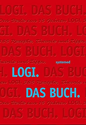 LOGI. Das Buch. - Das Beste aus 15 Jahren LOGI. 300 Rezepte, Theorie und Tipps.