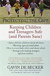 Protecting the Gift: Keeping Children and Teenagers Safe (and Parents Sane) by Gavin de Becker (2000-05-09)