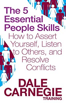 The 5 Essential People Skills: How to Assert Yourself, Listen to Others, and Resolve Conflicts (Dale Carnegie Training) by [Dale Carnegie Training]