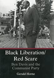Black Liberation/Red Scare: Ben Davis and the Communist Party by Gerald Horne (1994-07-01)
