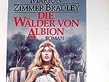 Die Wälder von Albion ; Roman / [Vorgeschichte zu
