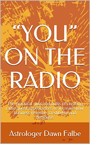 YOU ON THE RADIO: The practical nuts and bolts of creating radio guest appearances to increase your business revenue, credibility and database. (English Edition)