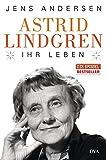 Astrid Lindgren. Ihr Leben von Jens Andersen