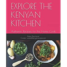 Explore the Kenyan Kitchen: Authentic Recipes for the Home Cook