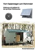 Vom Kastenwagen zum Wohnmobil: Anleitung und Leitfaden für den günstigen Selbstausbau