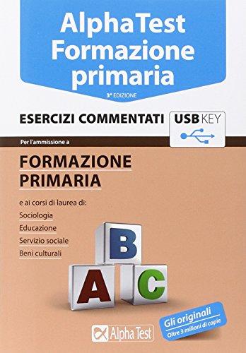 Alpha Test. Formazione primaria. Esercizi commentati. Con chiave USB