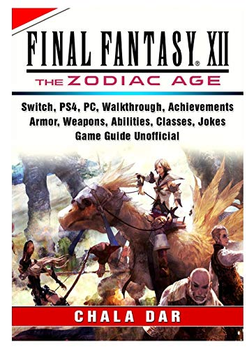 Final Fantasy XII The Zodiac Age, Switch, PS4, PC, Walkthrough, Achievements, Armor, Weapons, Abilities, Classes, Jokes, Game Guide Unofficial