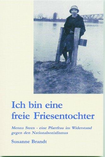Ich bin eine freie Friesentochter: Menna Steen - eine Pfarrfrau im Widerstand gegen den Nationalsozialismus
