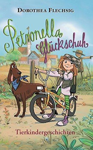 Petronella Glückschuh - Tierkindergeschichten: Petronella Glückschuh. Tierkindergeschichten. Schöne Geschichten über Tiere, Natur und Umwelt zum Vorlesen oder für Leseanfänger zum Selberlesen.