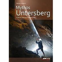 Mythos Untersberg: Kraftort - Heiligtum - Anderswelt
