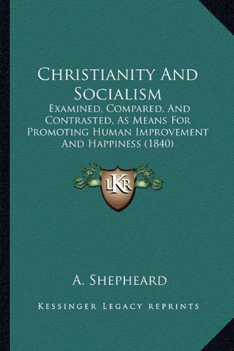 Christianity and Socialism: Examined, Compared, and Contrasted, as Means for Promoting Human Improvement and Happiness (1840)