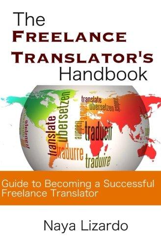 The Freelance Translator's Handbook: Practical Advice To Help You Become a Successful Freelance Translator
