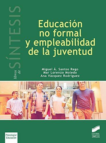 Educación no formal y empleabilidad de la juventud (Libros de Síntesis nº 40) por Miguel Á./Lorenzo Moledo, Mar/Vázquez Rodríguez, Ana Santos Rego