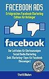 Facebook Ads:  Erfolgreiches Facebook Marketing - Edition für Anfänger!  Leitfaden für Werbeanzeigen - Social Media Marketing (inkl. Marketing-Tipps für Facebook Messenger) (German Edition)