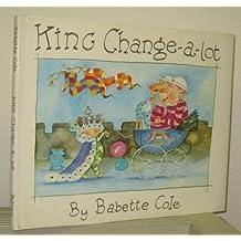 King Change-a-lot by Babette Cole (1989-04-05)