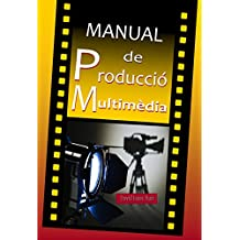 Manual de Producció Multimèdia:: De la idea al refer: Teatre, Ràdio, Cinema, Televisió, Internet i més.  (Catalan Edition)