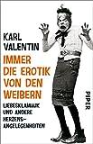 Immer die Erotik von den Weibern: Liebesklamauk und andere Herzensangelegenheiten - Karl Valentin