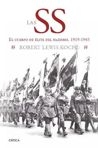 Las SS: El cuerpo de élite del nazismo, 1919-1945 (Tiempo de Historia) por Robert Lewis Koehl