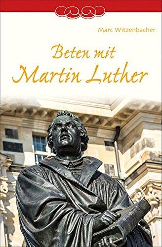Beten mit Martin Luther par Marc Witzenbacher