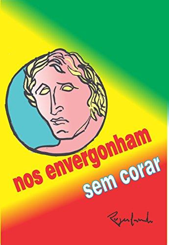 Nos envergonham sem corar (Portuguese Edition) por Rogerlando Cavalcante