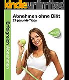 Abnehmen ohne Diät: 27 gesunde Tipps: Abnehmen ohne Hunger | Abnehmen ohne Jojo Effekt | Abnehmen ohne Diät