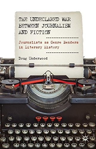 The Undeclared War between Journalism and Fiction: Journalists as Genre Benders in Literary History by D. Underwood (2013-09-26)
