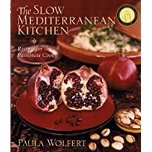 The Slow Mediterranean Kitchen: Recipes for the Passionate Cook by Paula Wolfert (2003-09-19)