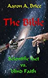 The Bible: Scientific fact vs. blind Faith ( For Agnostics, Non-Theists, and those with an open Mind )