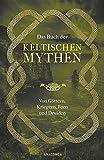 Das Buch der keltischen Mythen: Von Göttern, Kriegern, Feen und Druiden - Jennifer Emick