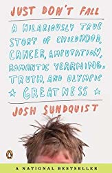 Just Don't Fall: A Hilariously True Story of Childhood, Cancer, Amputation, Romantic Yearning, Tr uth, and Olympic Greatness by Josh Sundquist (2010-12-28)