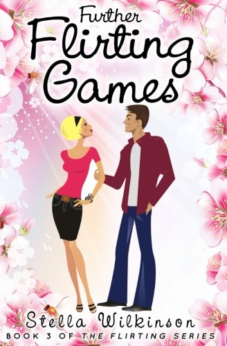 Further Flirting Games: Volume 3 (The Flirting Games Series)
