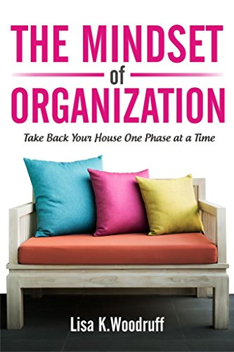 The Mindset of Organization: Take Back Your House One Phase at a Time (English Edition)