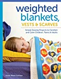 Weighted Blankets, Vests, and Scarves: Simple Sewing Projects to Comfort and Calm Children, Teens, and Adults