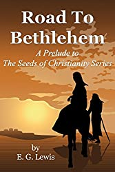 Road to Bethlehem: A Prelude to The Seeds of Christianity Series (English Edition)