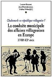 Clochemerle ou république villageoise ? La conduite communale des affaires villageoises en Europe du XVIIIe au XXe siècle